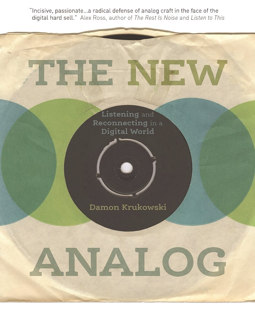 The New Analog: Listening and Reconnecting in a Digital World by Damon Krukowski